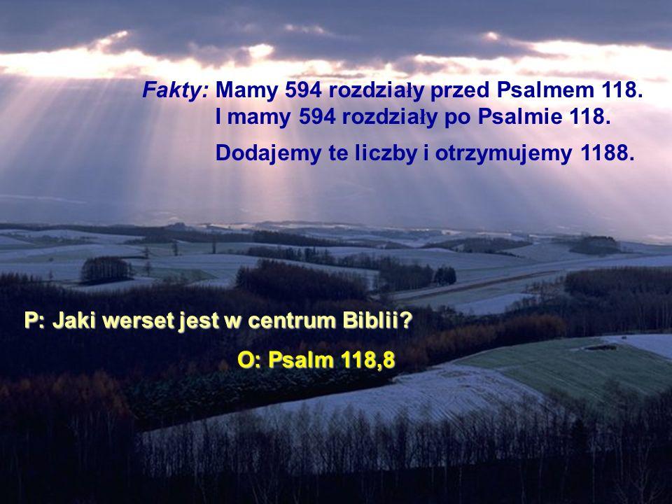Fakty:. Mamy 594 rozdziały przed Psalmem 118