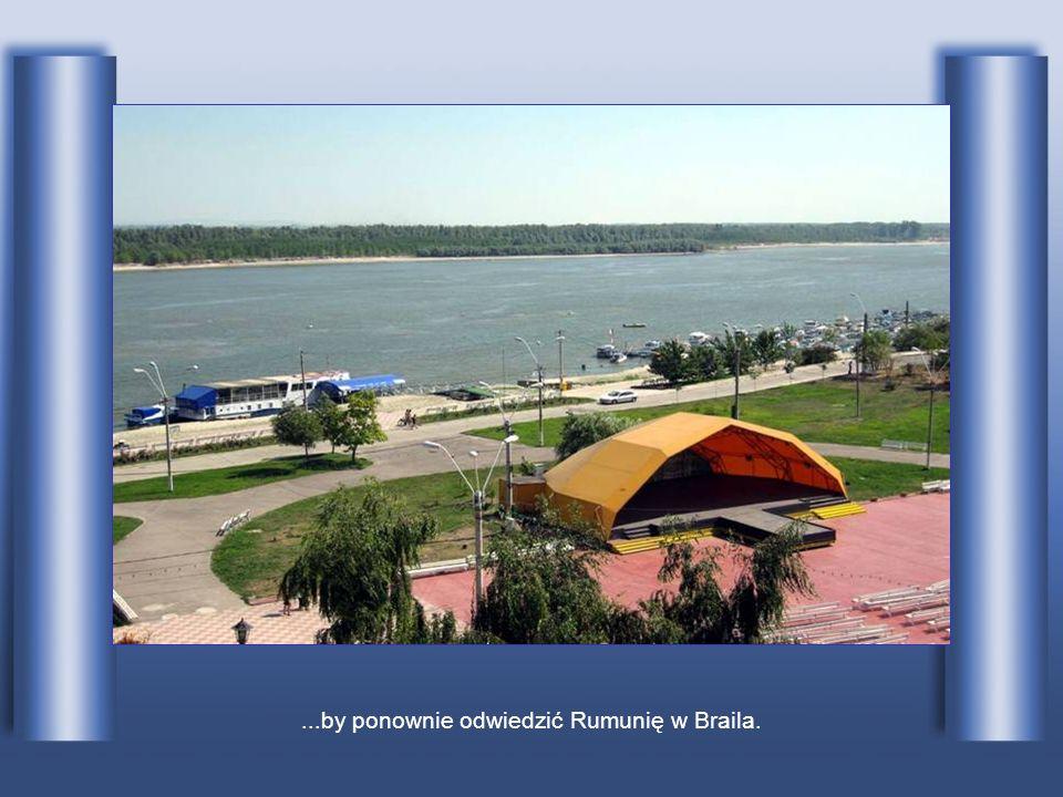 ...by ponownie odwiedzić Rumunię w Braila.
