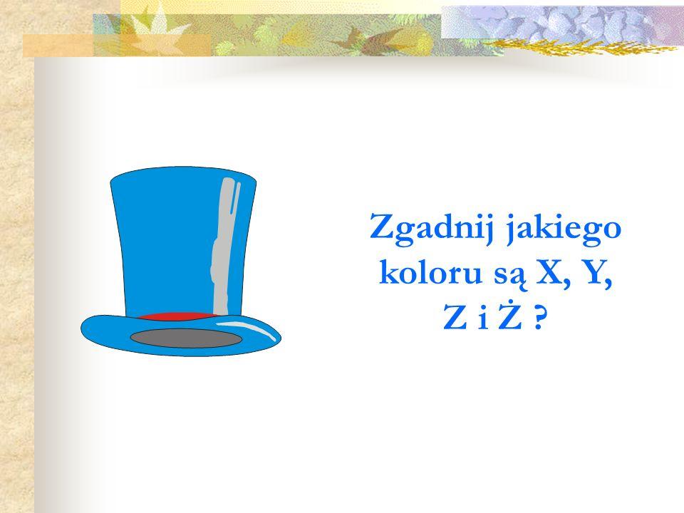 Zgadnij jakiego koloru są X, Y, Z i Ż