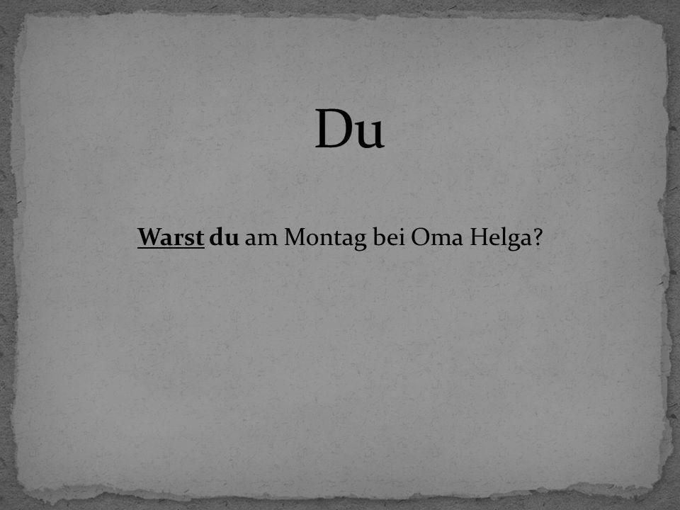 Warst du am Montag bei Oma Helga