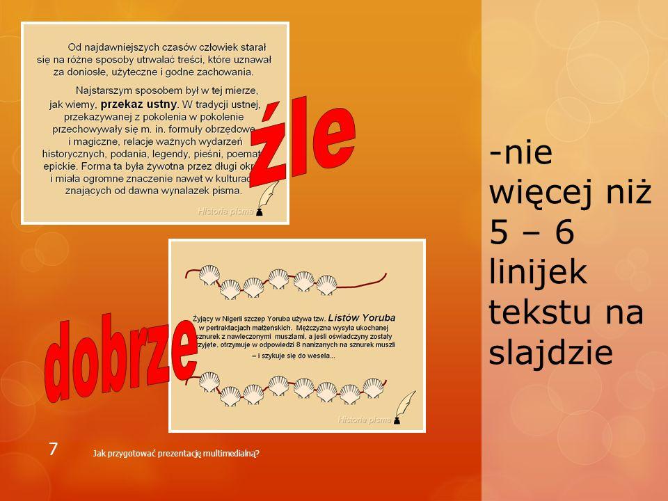 -nie więcej niż 5 – 6 linijek tekstu na slajdzie