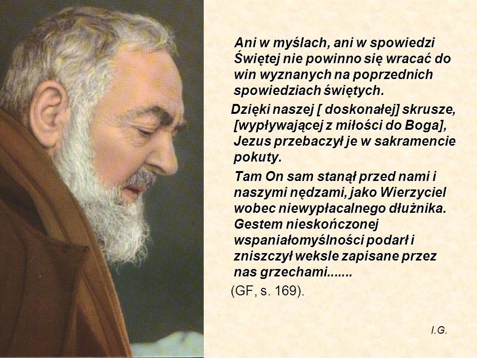 Ani w myślach, ani w spowiedzi Świętej nie powinno się wracać do win wyznanych na poprzednich spowiedziach świętych.