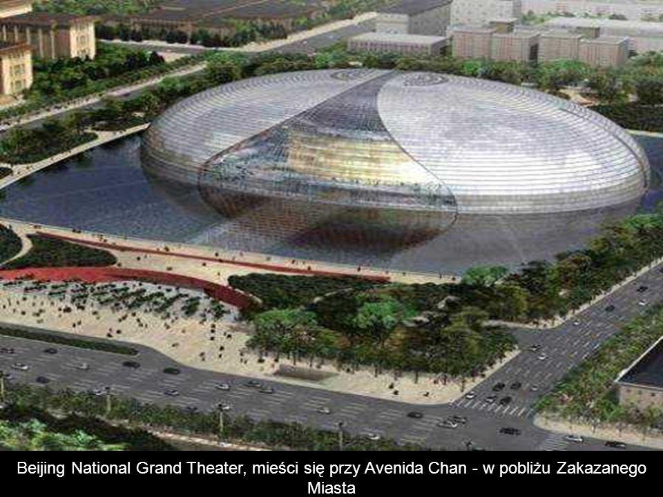 Beijing National Grand Theater, mieści się przy Avenida Chan - w pobliżu Zakazanego Miasta