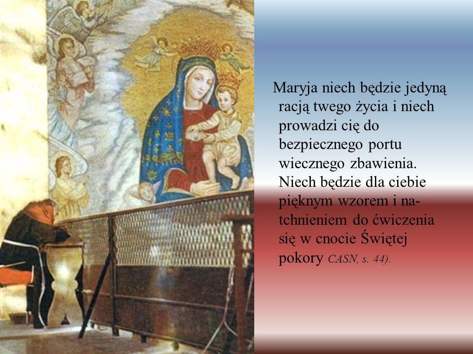 Maryja niech będzie jedyną racją twego życia i niech prowadzi cię do bezpiecznego portu wiecznego zbawienia.