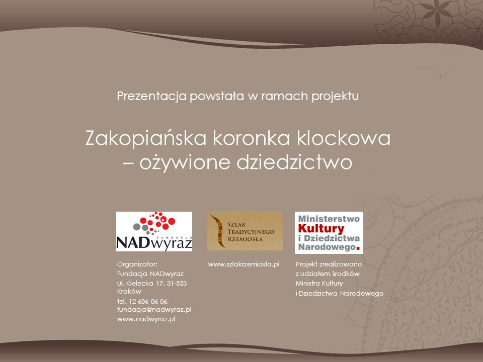 Prezentacja powstała w ramach projektu Zakopiańska koronka klockowa – ożywione dziedzictwo