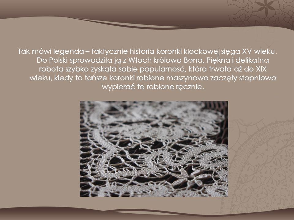 Tak mówi legenda – faktycznie historia koronki klockowej sięga XV wieku.