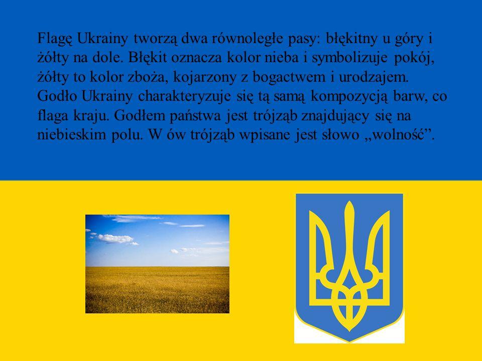 Flagę Ukrainy tworzą dwa równoległe pasy: błękitny u góry i żółty na dole. Błękit oznacza kolor nieba i symbolizuje pokój, żółty to kolor zboża, kojarzony z bogactwem i urodzajem.