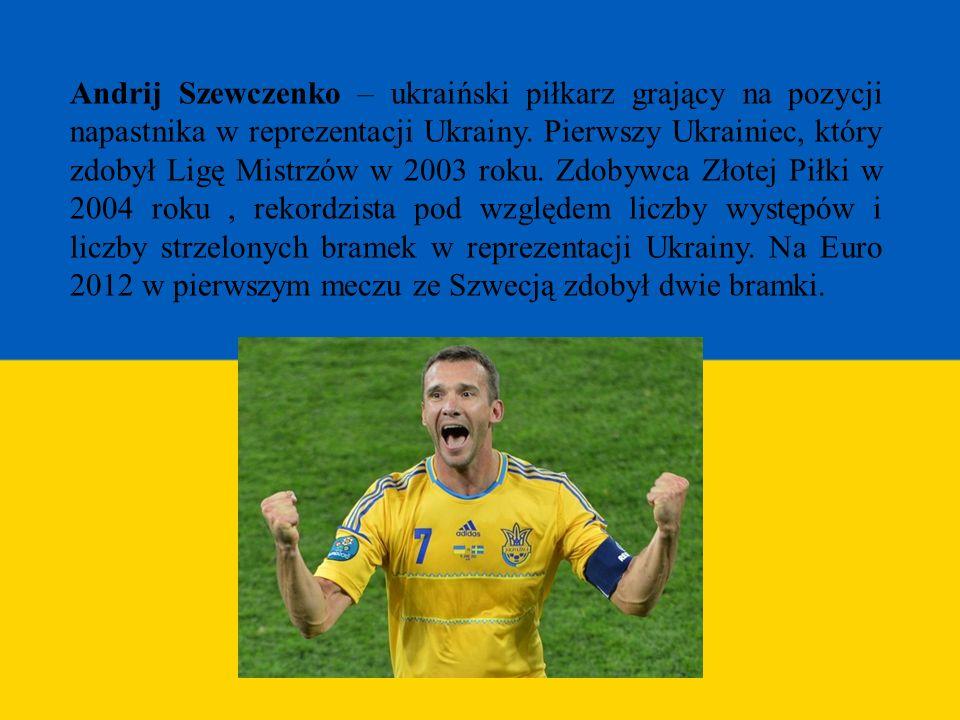 Andrij Szewczenko – ukraiński piłkarz grający na pozycji napastnika w reprezentacji Ukrainy.