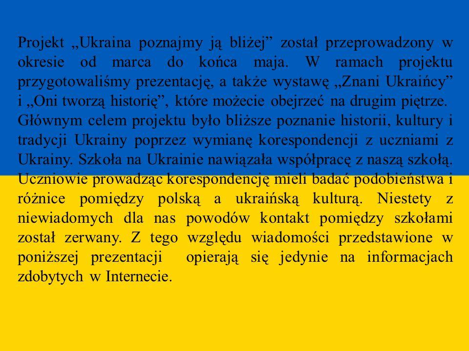 """Projekt """"Ukraina poznajmy ją bliżej został przeprowadzony w okresie od marca do końca maja. W ramach projektu przygotowaliśmy prezentację, a także wystawę """"Znani Ukraińcy i """"Oni tworzą historię , które możecie obejrzeć na drugim piętrze."""