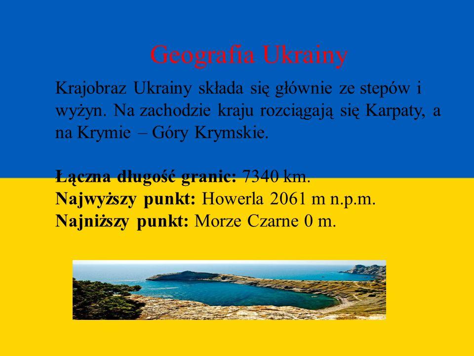 Geografia Ukrainy Krajobraz Ukrainy składa się głównie ze stepów i wyżyn. Na zachodzie kraju rozciągają się Karpaty, a na Krymie – Góry Krymskie.