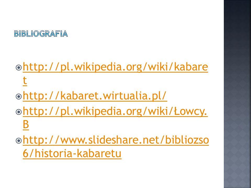 http://pl.wikipedia.org/wiki/kabare t http://kabaret.wirtualia.pl/