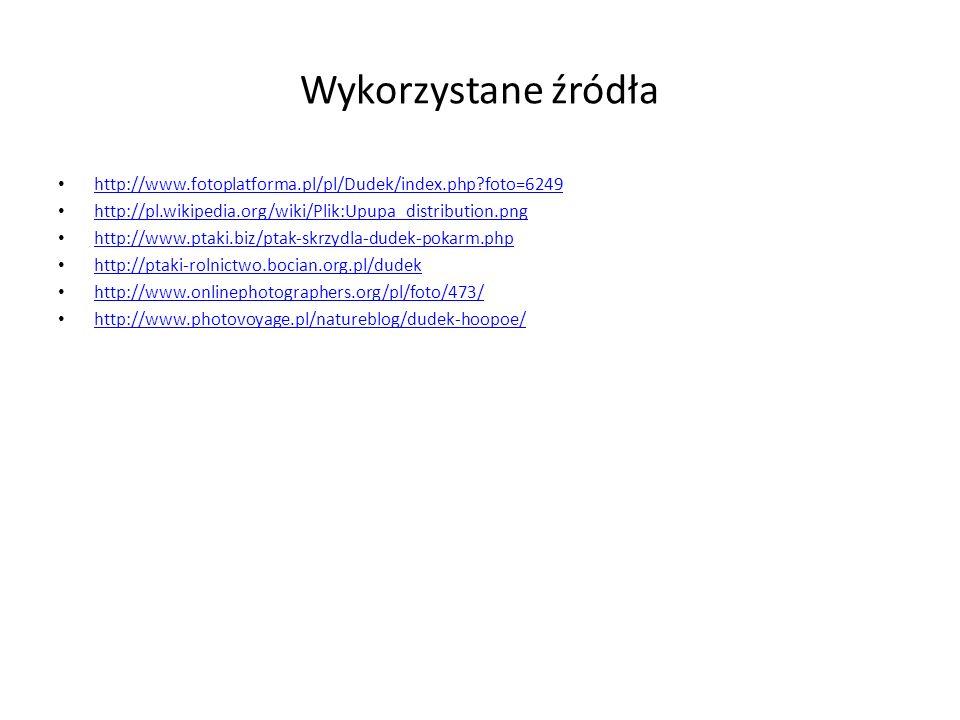 Wykorzystane źródła http://www.fotoplatforma.pl/pl/Dudek/index.php foto=6249. http://pl.wikipedia.org/wiki/Plik:Upupa_distribution.png.