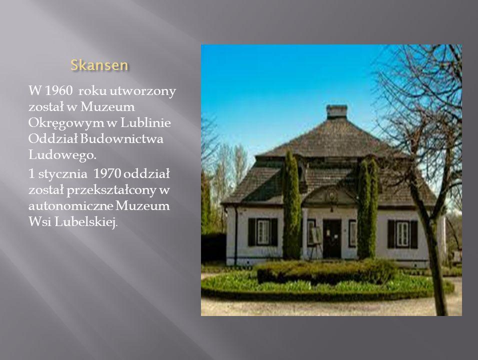 Skansen W 1960 roku utworzony został w Muzeum Okręgowym w Lublinie Oddział Budownictwa Ludowego.