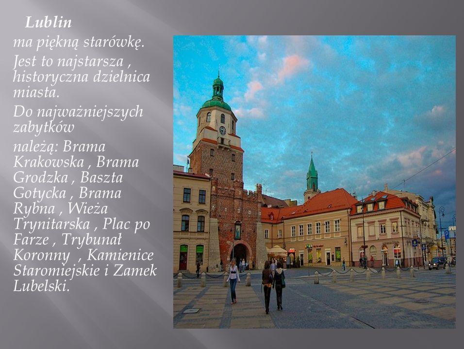 Lublin ma piękną starówkę. Jest to najstarsza , historyczna dzielnica miasta. Do najważniejszych zabytków.