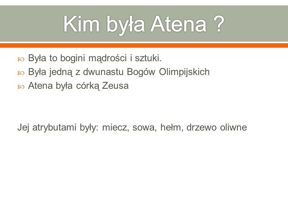 Kim była Atena Była to bogini mądrości i sztuki.