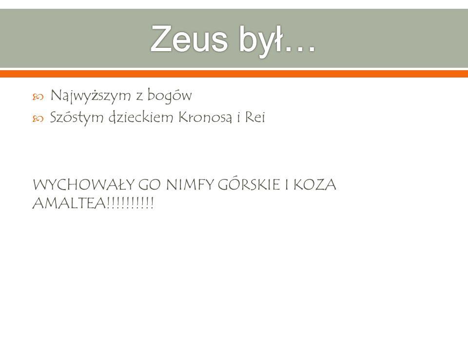 Zeus był… Najwyższym z bogów Szóstym dzieckiem Kronosa i Rei