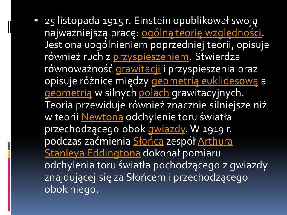 25 listopada 1915 r.Einstein opublikował swoją najważniejszą pracę: ogólną teorię względności.