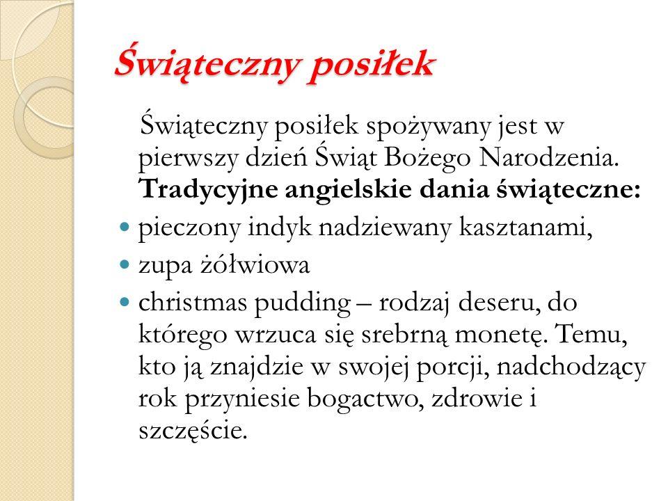 Świąteczny posiłek Świąteczny posiłek spożywany jest w pierwszy dzień Świąt Bożego Narodzenia. Tradycyjne angielskie dania świąteczne:
