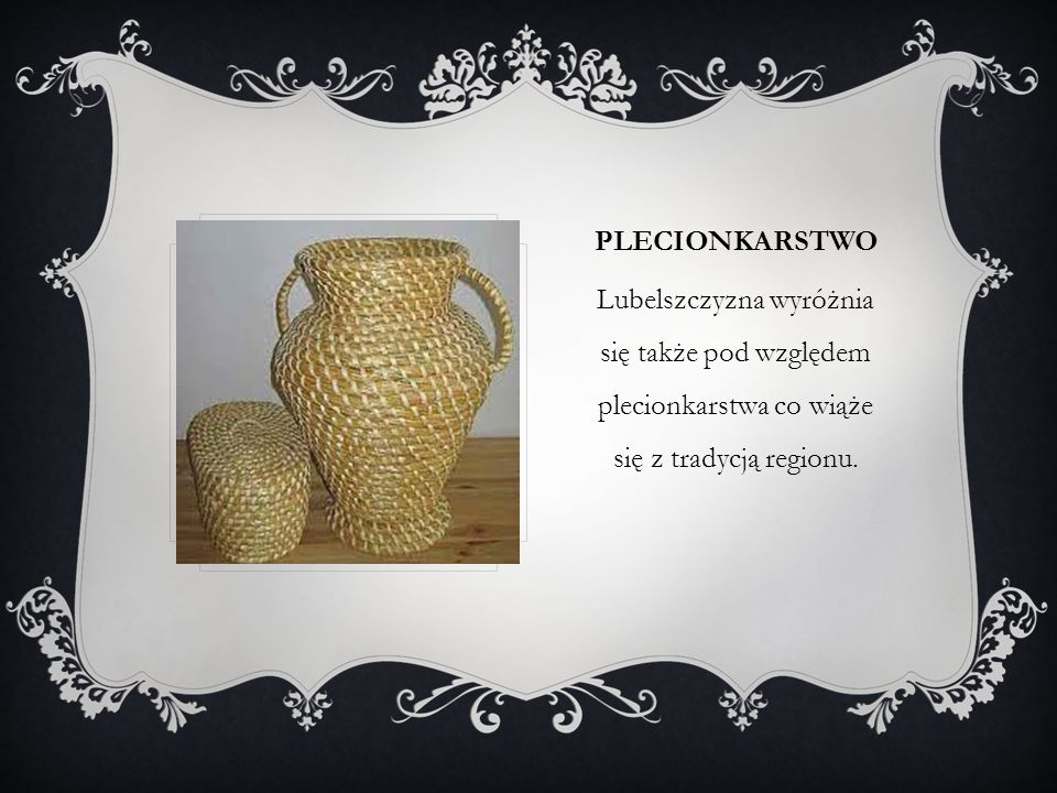 plecionkarstwo Lubelszczyzna wyróżnia się także pod względem plecionkarstwa co wiąże się z tradycją regionu.