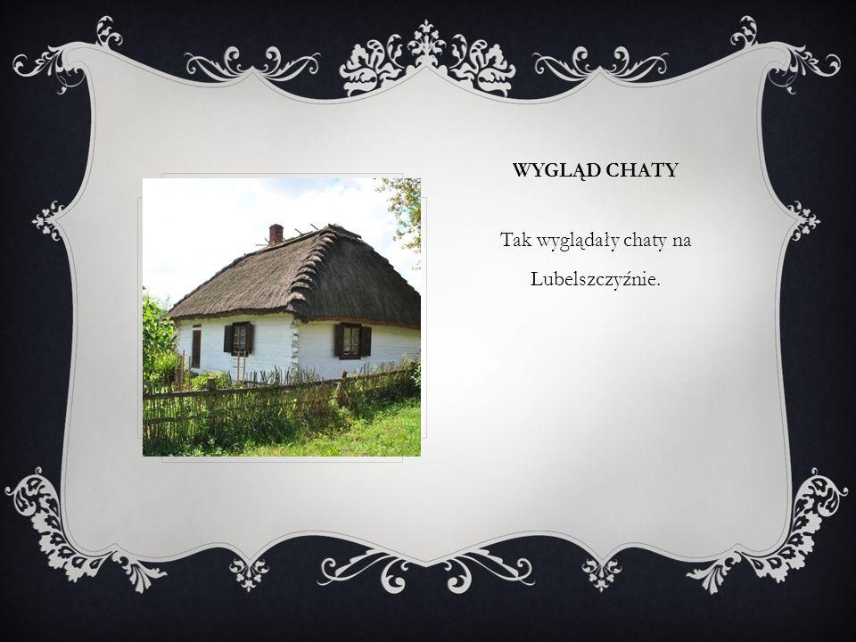 Tak wyglądały chaty na Lubelszczyźnie.