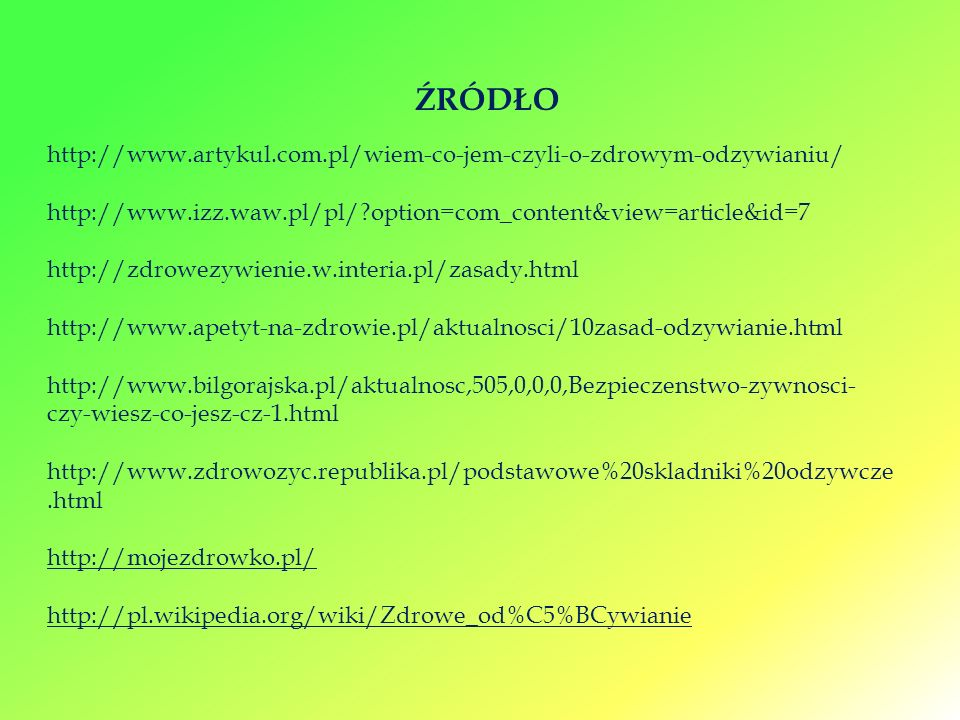 ŹRÓDŁO http://www.artykul.com.pl/wiem-co-jem-czyli-o-zdrowym-odzywianiu/ http://www.izz.waw.pl/pl/ option=com_content&view=article&id=7.