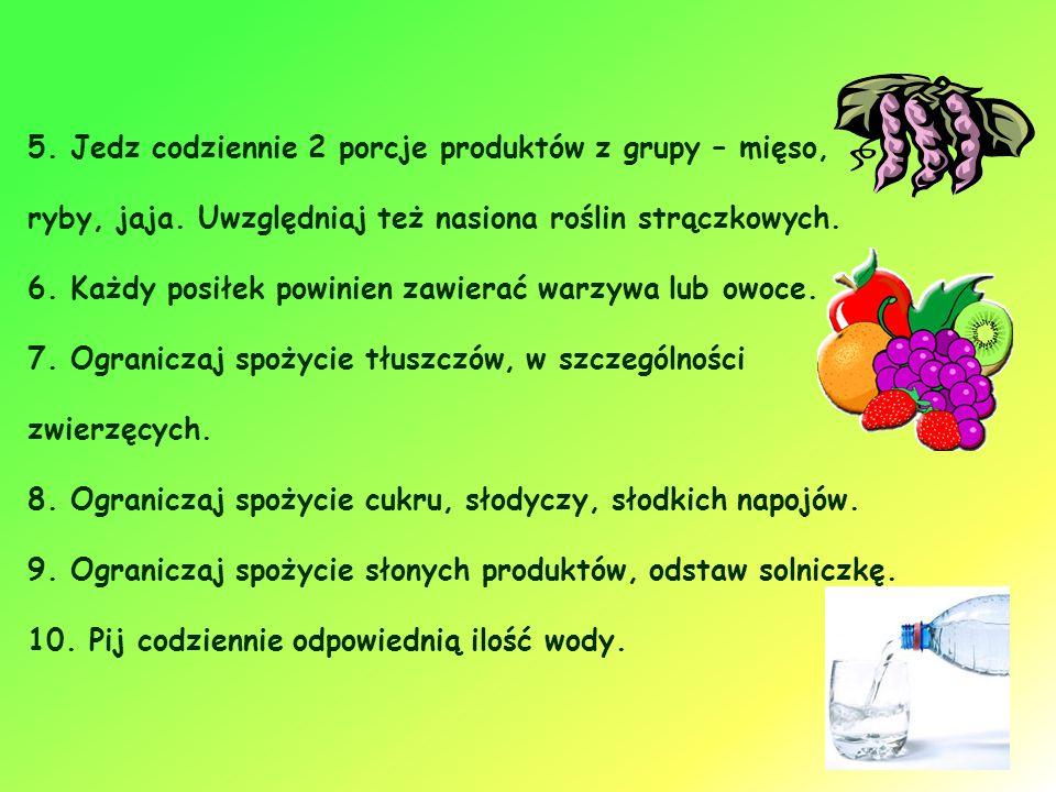 5. Jedz codziennie 2 porcje produktów z grupy – mięso, ryby, jaja