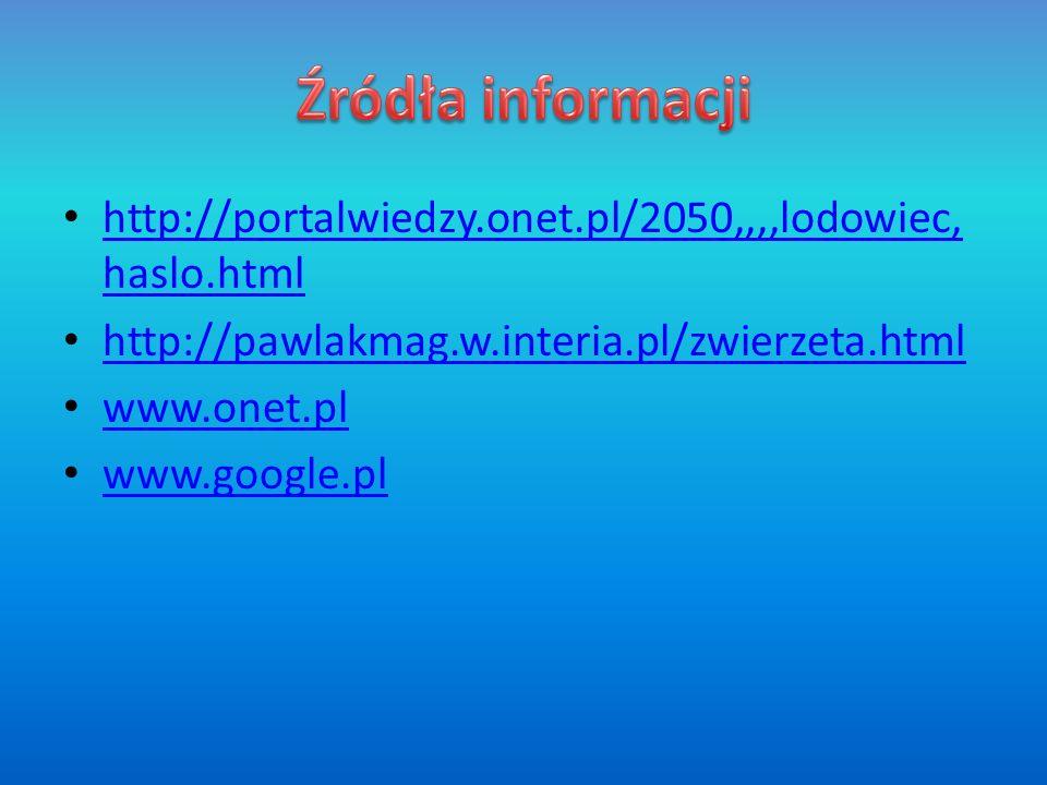 Źródła informacji http://portalwiedzy.onet.pl/2050,,,,lodowiec, haslo.html. http://pawlakmag.w.interia.pl/zwierzeta.html.