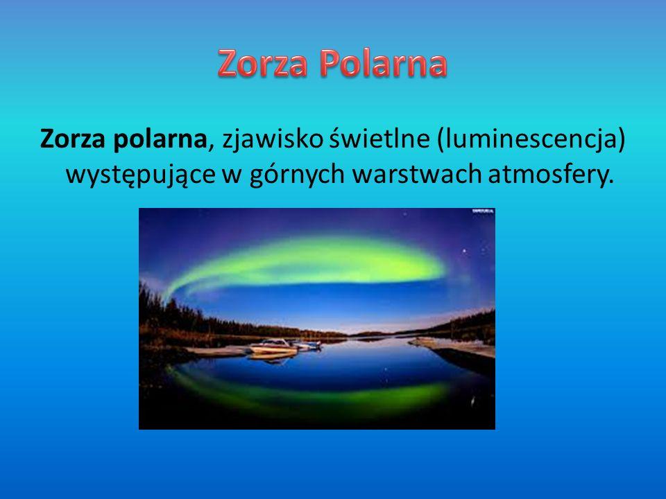 Zorza Polarna Zorza polarna, zjawisko świetlne (luminescencja) występujące w górnych warstwach atmosfery.
