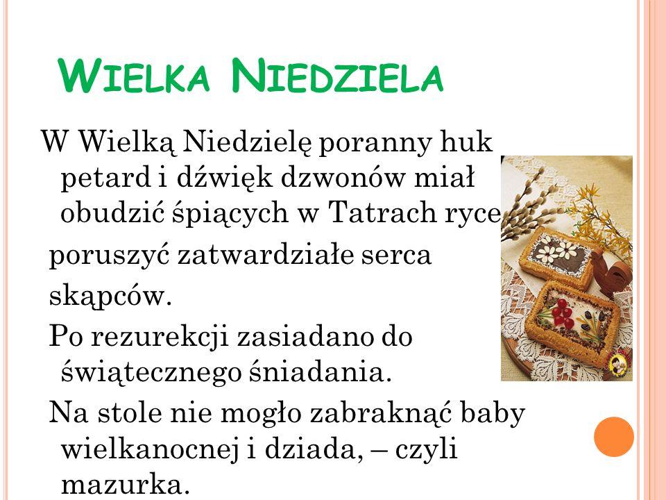 Wielka Niedziela W Wielką Niedzielę poranny huk petard i dźwięk dzwonów miał obudzić śpiących w Tatrach rycerzy,