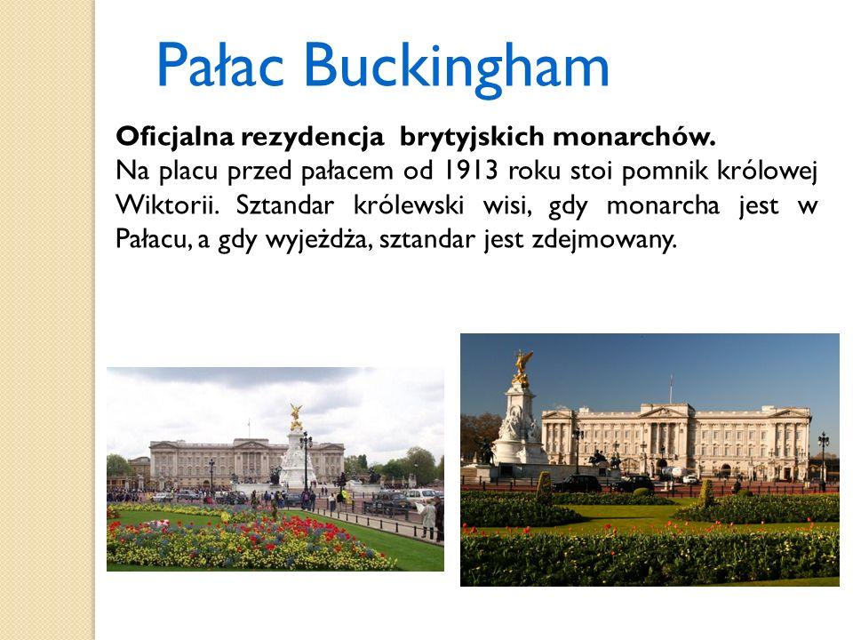 Pałac Buckingham Oficjalna rezydencja brytyjskich monarchów.