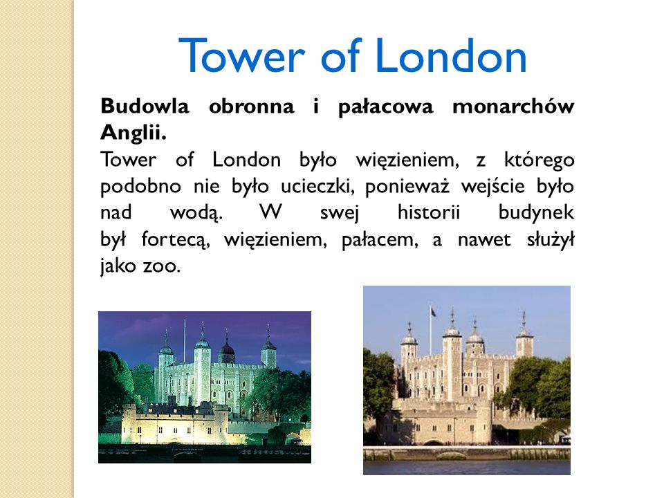 Tower of London Budowla obronna i pałacowa monarchów Anglii.