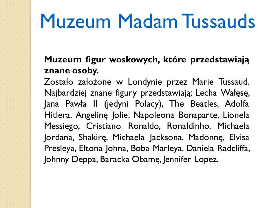 Muzeum Madam Tussauds Muzeum figur woskowych, które przedstawiają znane osoby.