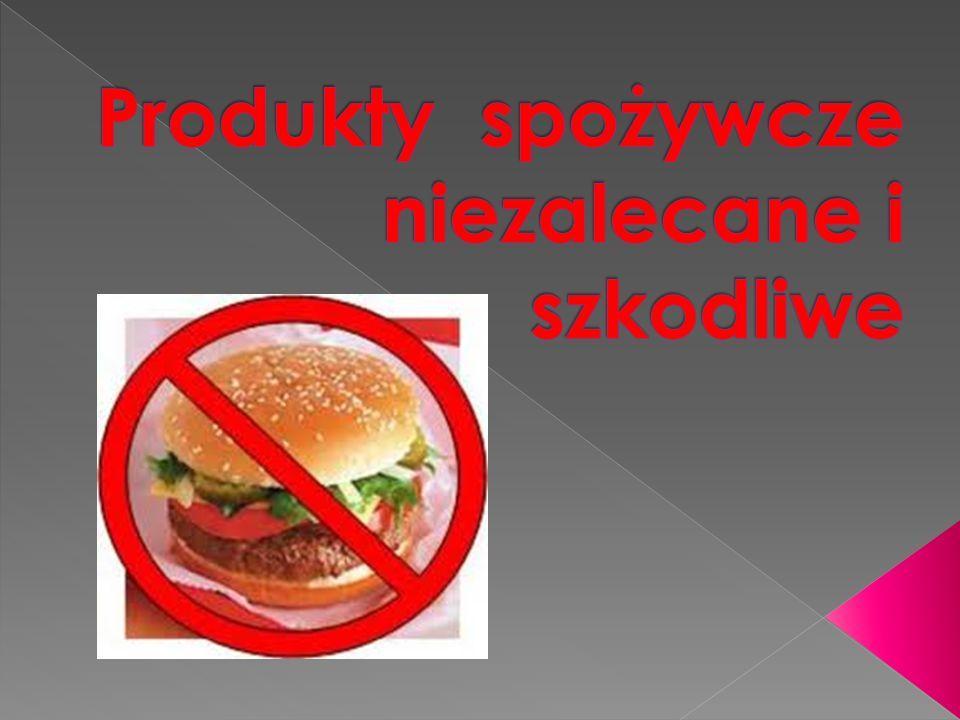 Produkty spożywcze niezalecane i szkodliwe