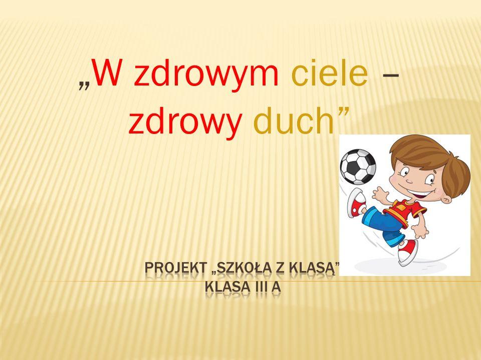 "Projekt ""Szkoła z klasą klasa III A"