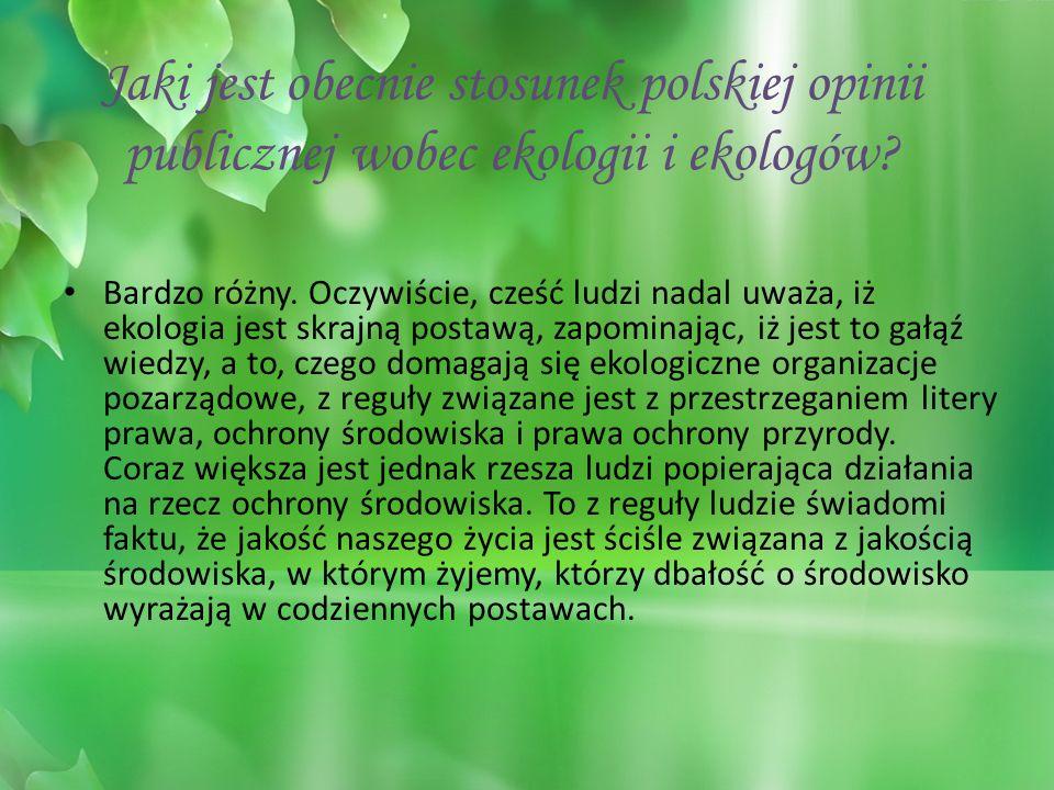 Jaki jest obecnie stosunek polskiej opinii publicznej wobec ekologii i ekologów