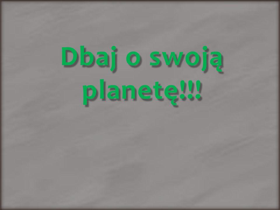 Dbaj o swoją planetę!!!