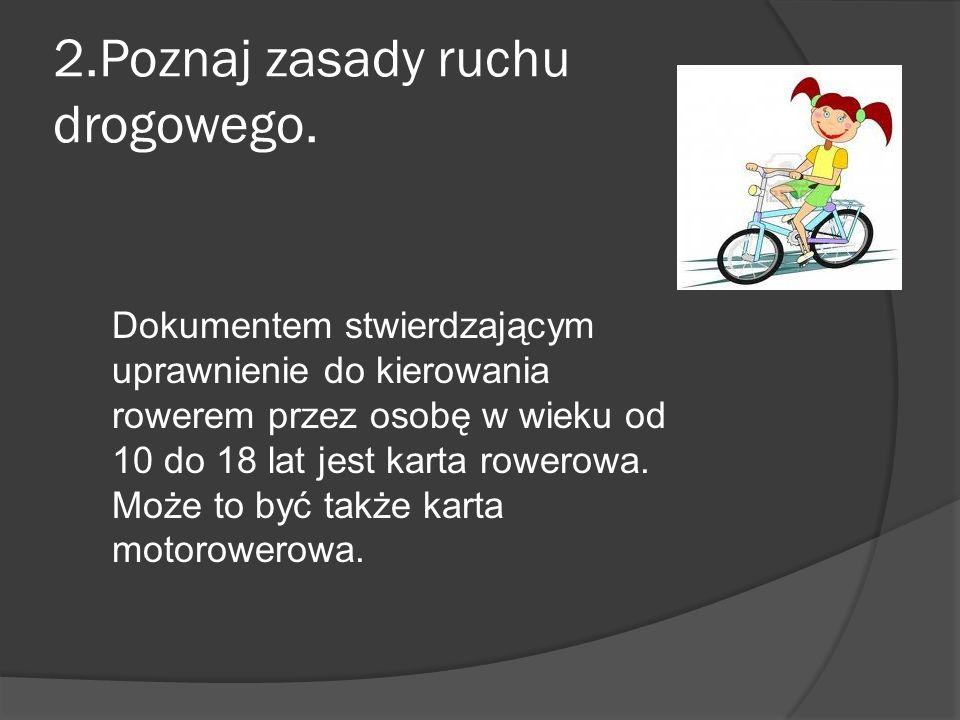 2.Poznaj zasady ruchu drogowego.
