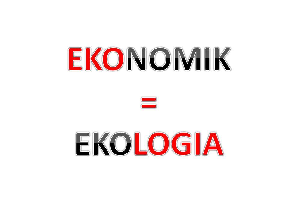 EKONOMIK = EKOLOGIA