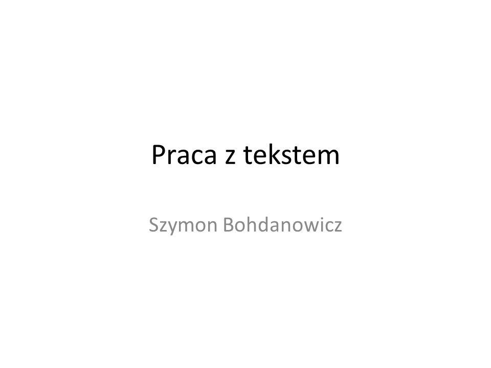 Praca z tekstem Szymon Bohdanowicz