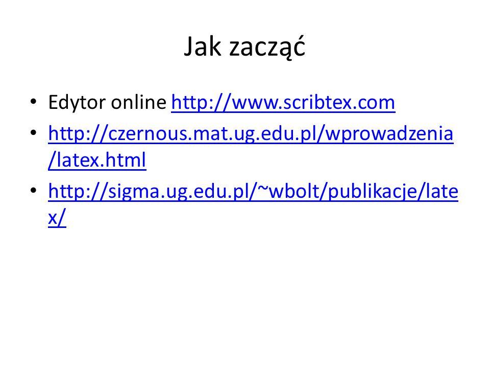 Jak zacząć Edytor online http://www.scribtex.com