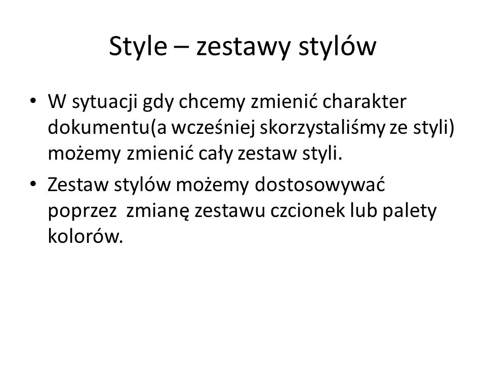 Style – zestawy stylów W sytuacji gdy chcemy zmienić charakter dokumentu(a wcześniej skorzystaliśmy ze styli) możemy zmienić cały zestaw styli.