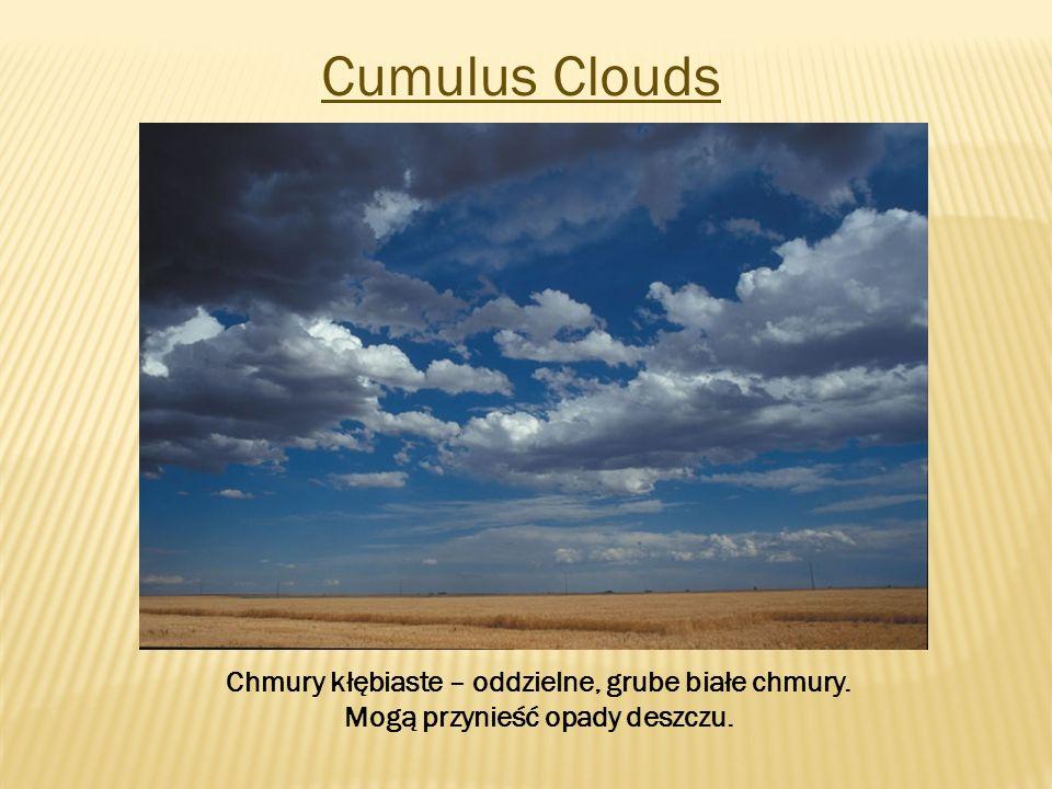 Cumulus Clouds Chmury kłębiaste – oddzielne, grube białe chmury.