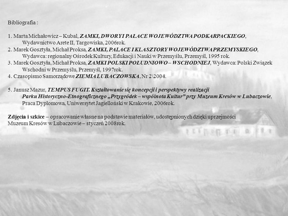 Bibliografia : 1. Marta Michałowicz – Kubal, ZAMKI, DWORY I PAŁACE WOJEWÓDZTWA PODKARPACKIEGO, Wydawnictwo Arete II, Targowiska, 2006rok.