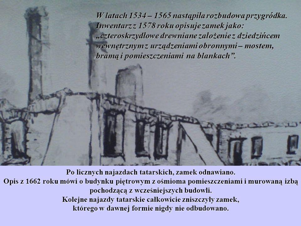 W latach 1534 – 1565 nastąpiła rozbudowa przygródka