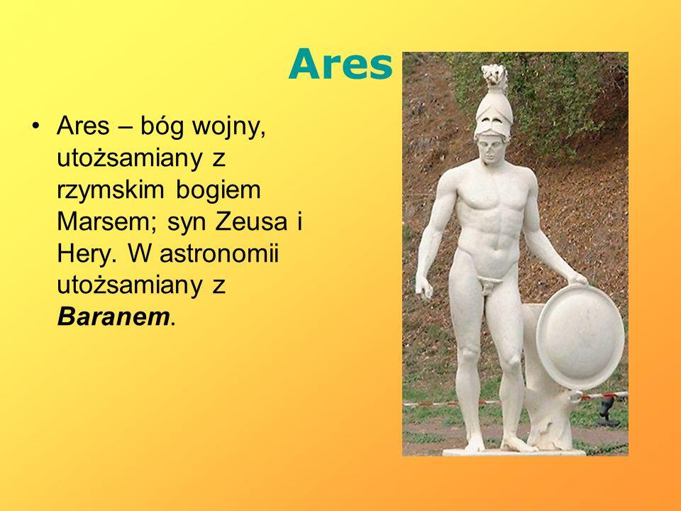 Ares Ares – bóg wojny, utożsamiany z rzymskim bogiem Marsem; syn Zeusa i Hery.