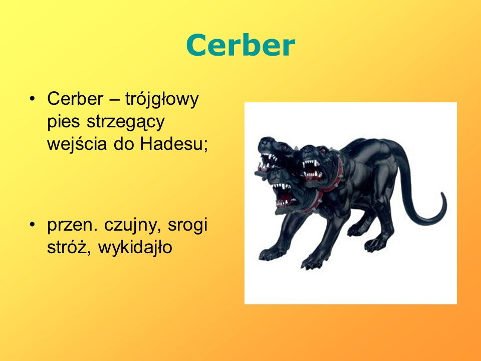 Cerber Cerber – trójgłowy pies strzegący wejścia do Hadesu;