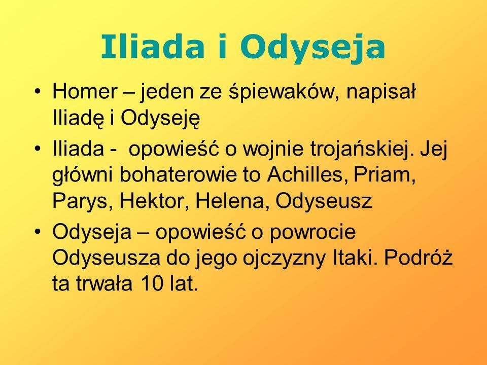 Iliada i Odyseja Homer – jeden ze śpiewaków, napisał Iliadę i Odyseję