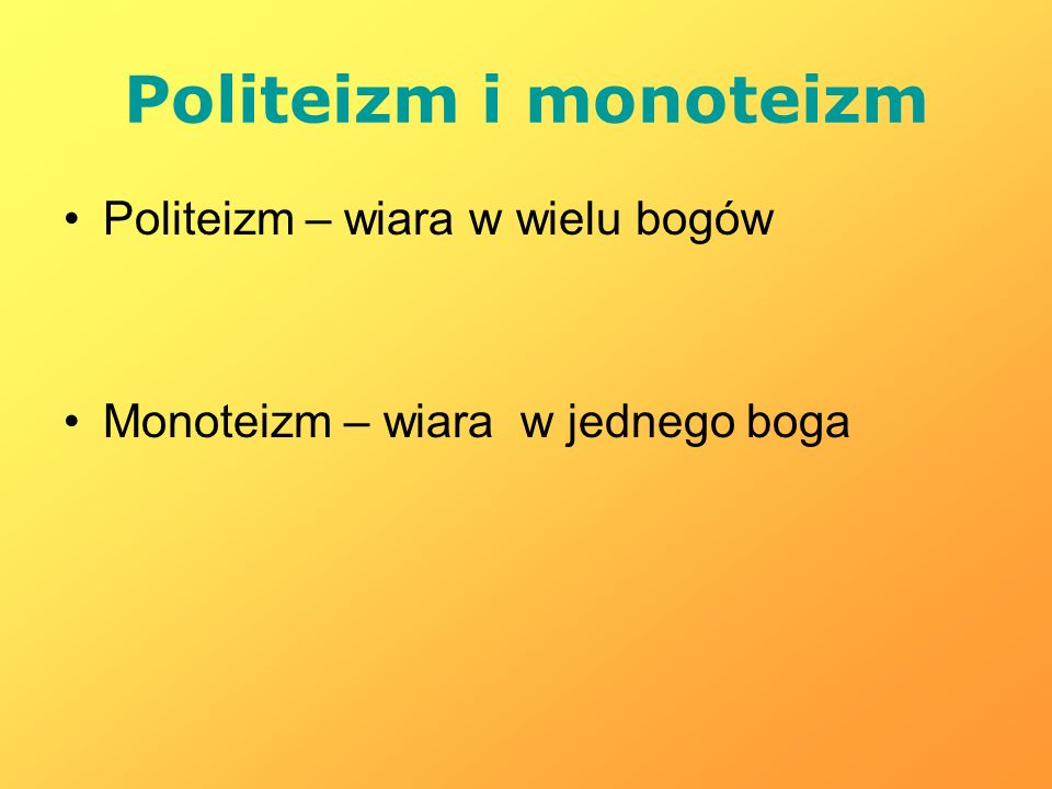 Politeizm i monoteizm Politeizm – wiara w wielu bogów