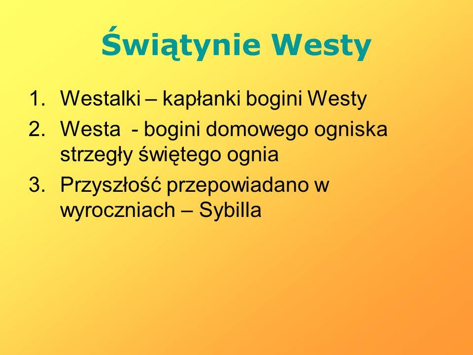 Świątynie Westy Westalki – kapłanki bogini Westy