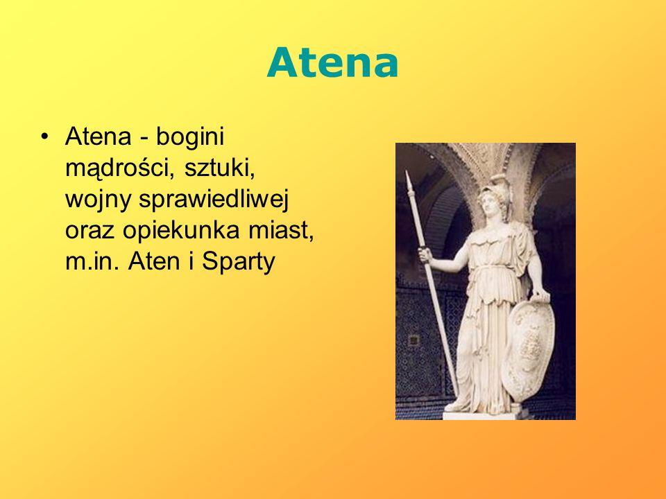 Atena Atena - bogini mądrości, sztuki, wojny sprawiedliwej oraz opiekunka miast, m.in.